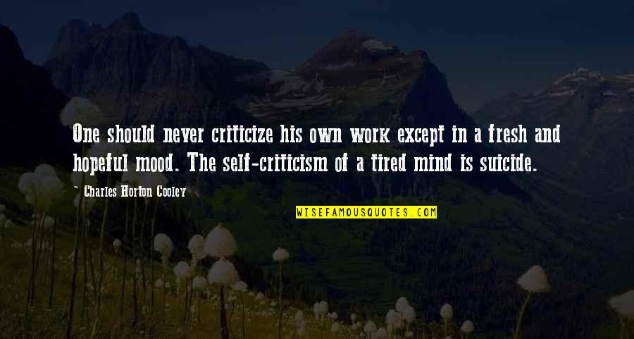 Mind Is Tired Quotes By Charles Horton Cooley: One should never criticize his own work except