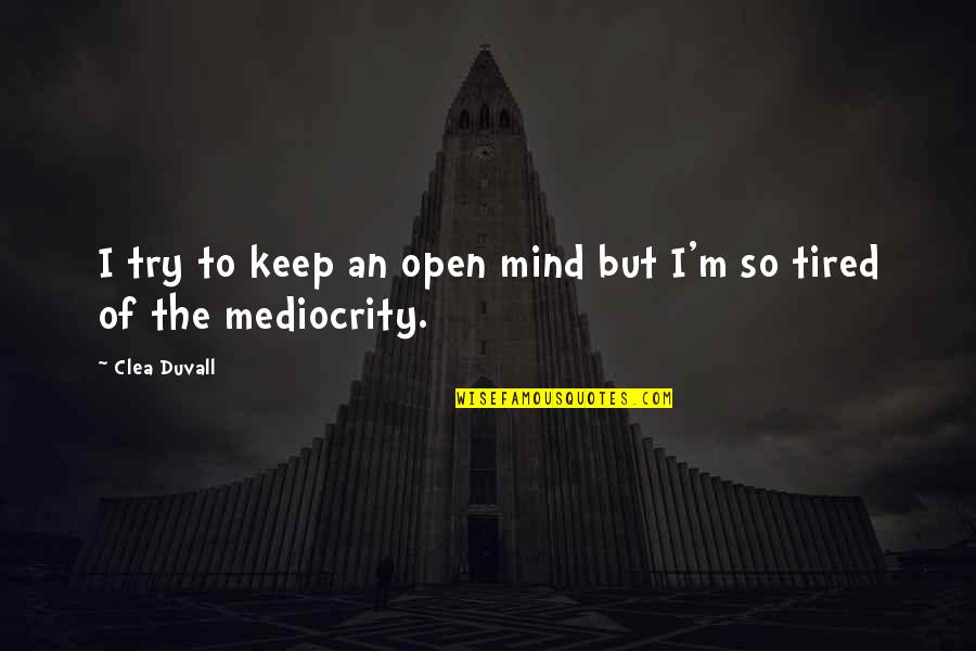 Mind Is Tired Quotes By Clea Duvall: I try to keep an open mind but