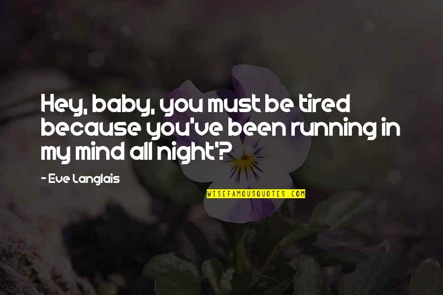 Mind Is Tired Quotes By Eve Langlais: Hey, baby, you must be tired because you've