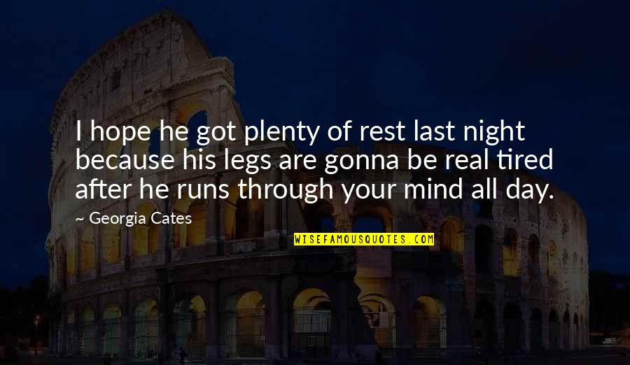 Mind Is Tired Quotes By Georgia Cates: I hope he got plenty of rest last