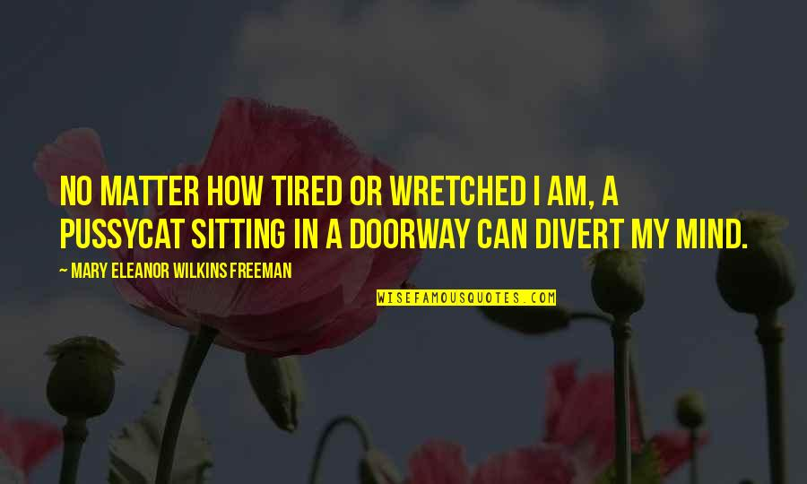 Mind Is Tired Quotes By Mary Eleanor Wilkins Freeman: No matter how tired or wretched I am,