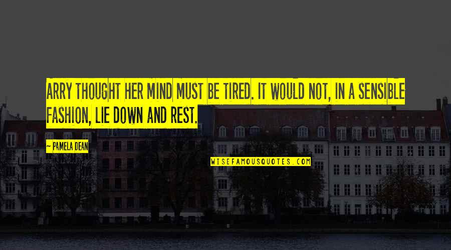 Mind Is Tired Quotes By Pamela Dean: Arry thought her mind must be tired. It