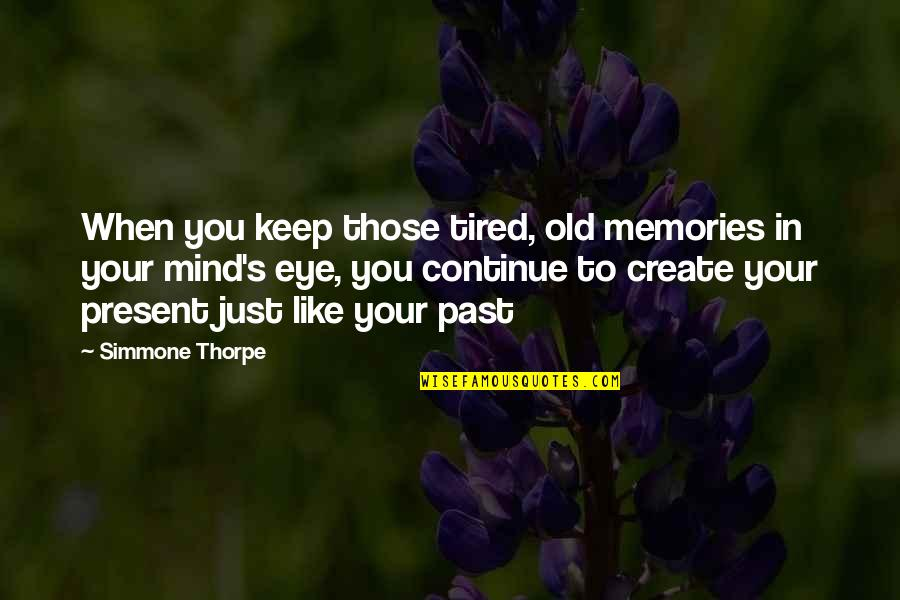 Mind Is Tired Quotes By Simmone Thorpe: When you keep those tired, old memories in