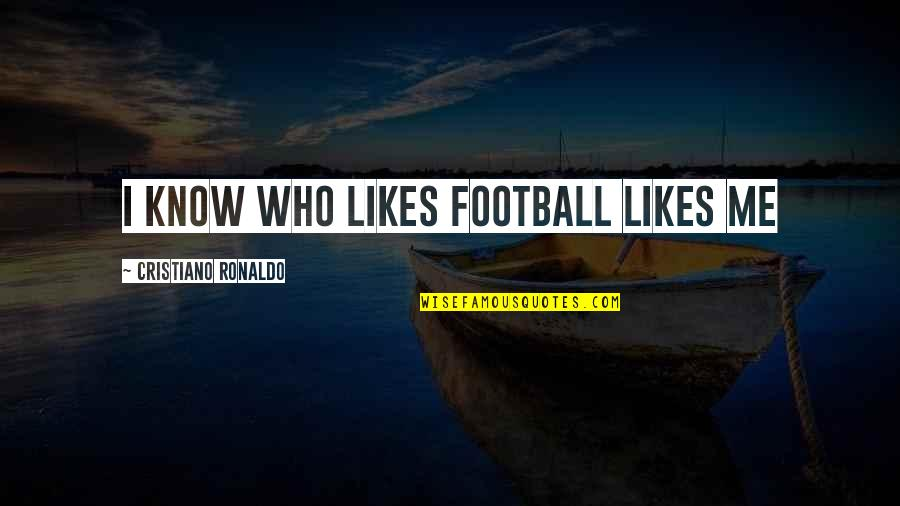 Mind Over Matter Meaning Quotes By Cristiano Ronaldo: I know who likes football likes me
