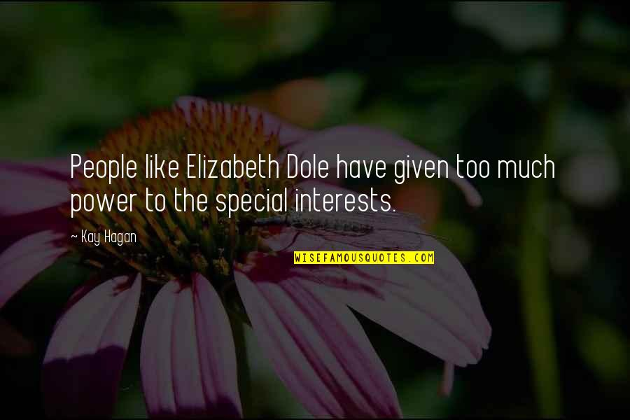 Mind Over Matter Meaning Quotes By Kay Hagan: People like Elizabeth Dole have given too much