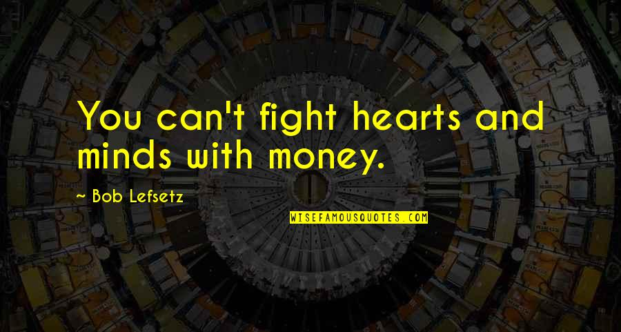 Mind Over Money Quotes By Bob Lefsetz: You can't fight hearts and minds with money.
