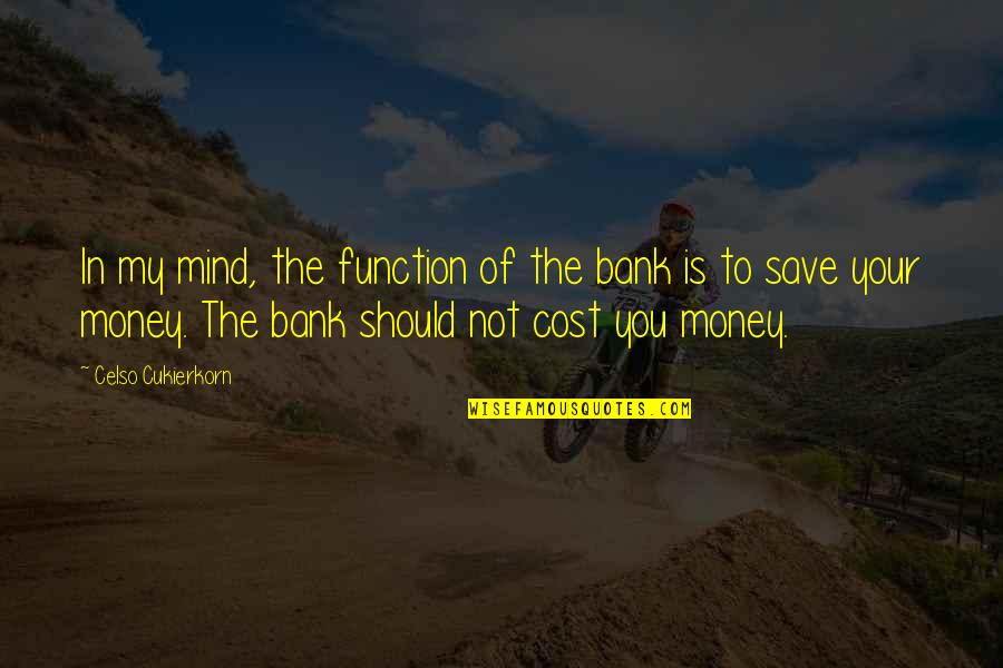 Mind Over Money Quotes By Celso Cukierkorn: In my mind, the function of the bank