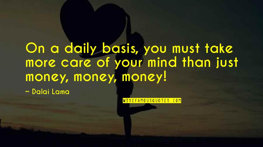 Mind Over Money Quotes By Dalai Lama: On a daily basis, you must take more