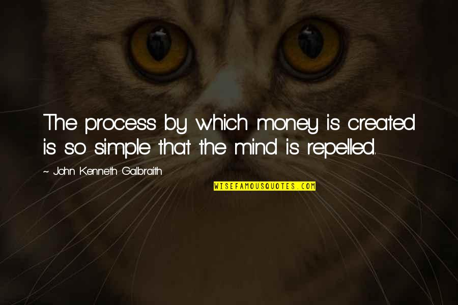 Mind Over Money Quotes By John Kenneth Galbraith: The process by which money is created is