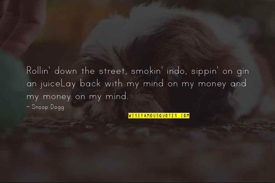 Mind Over Money Quotes By Snoop Dogg: Rollin' down the street, smokin' indo, sippin' on