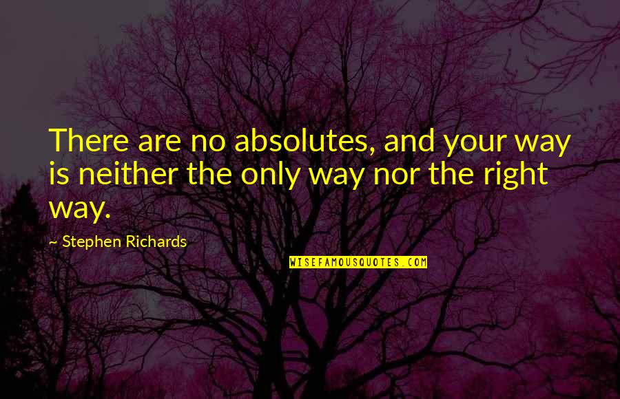 Mind Over Money Quotes By Stephen Richards: There are no absolutes, and your way is