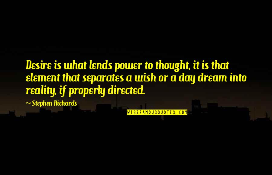 Mind Over Money Quotes By Stephen Richards: Desire is what lends power to thought, it