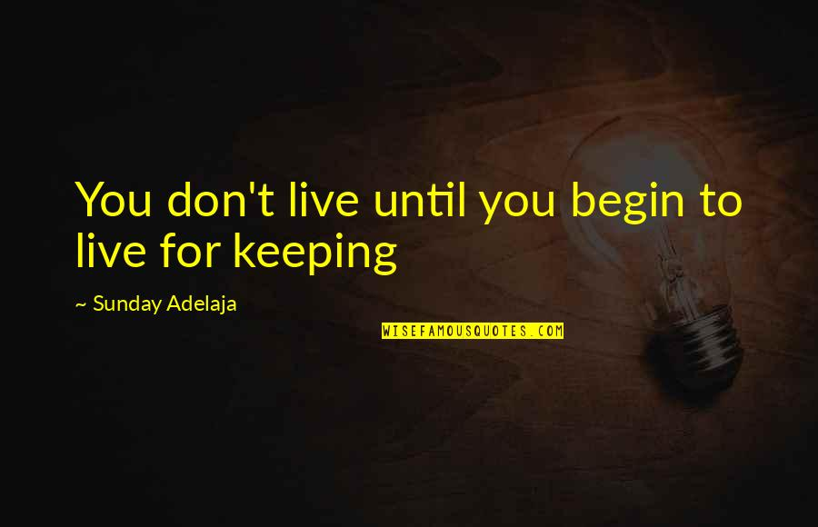 Mind Over Money Quotes By Sunday Adelaja: You don't live until you begin to live