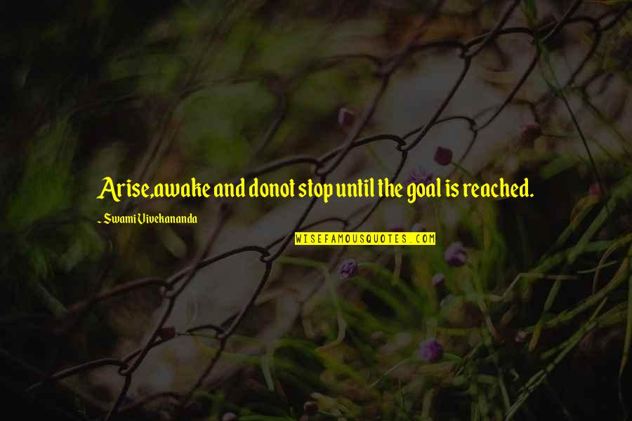 Mind Over Money Quotes By Swami Vivekananda: Arise,awake and donot stop until the goal is