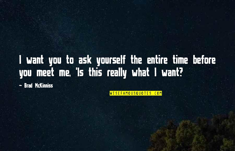 Mind Questioning Quotes By Brad McKinniss: I want you to ask yourself the entire