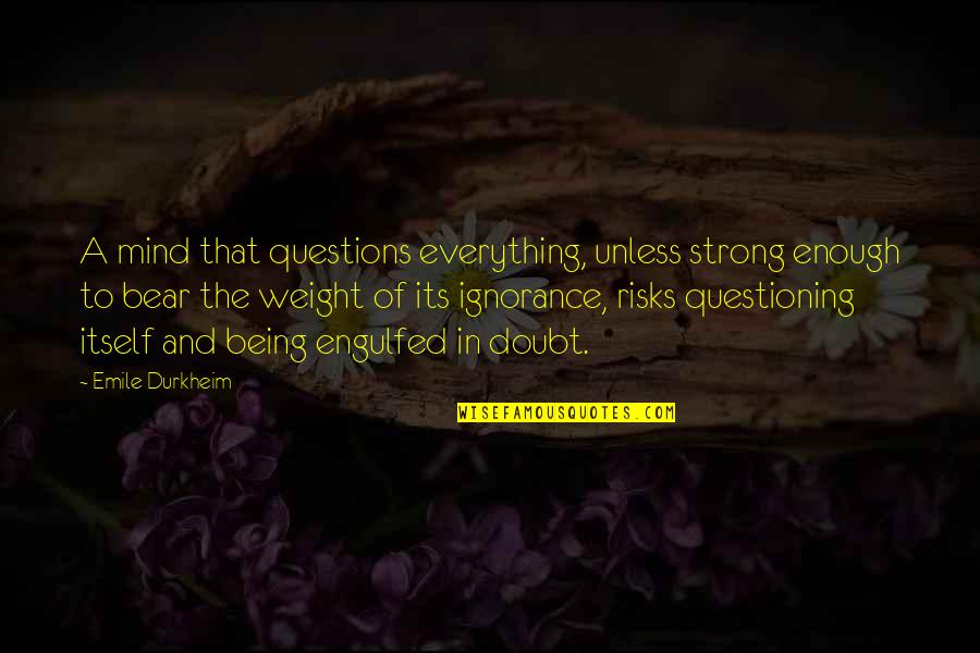 Mind Questioning Quotes By Emile Durkheim: A mind that questions everything, unless strong enough