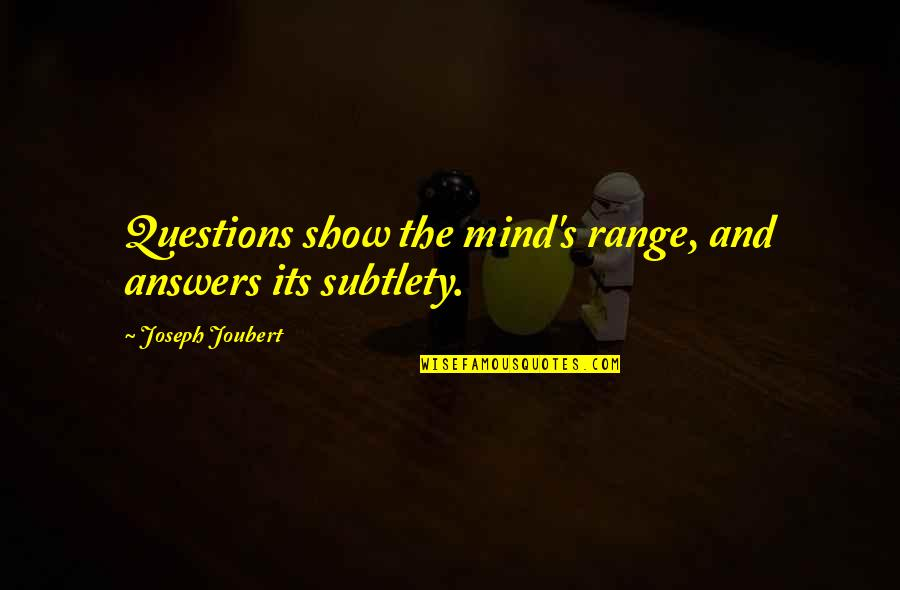 Mind Questioning Quotes By Joseph Joubert: Questions show the mind's range, and answers its