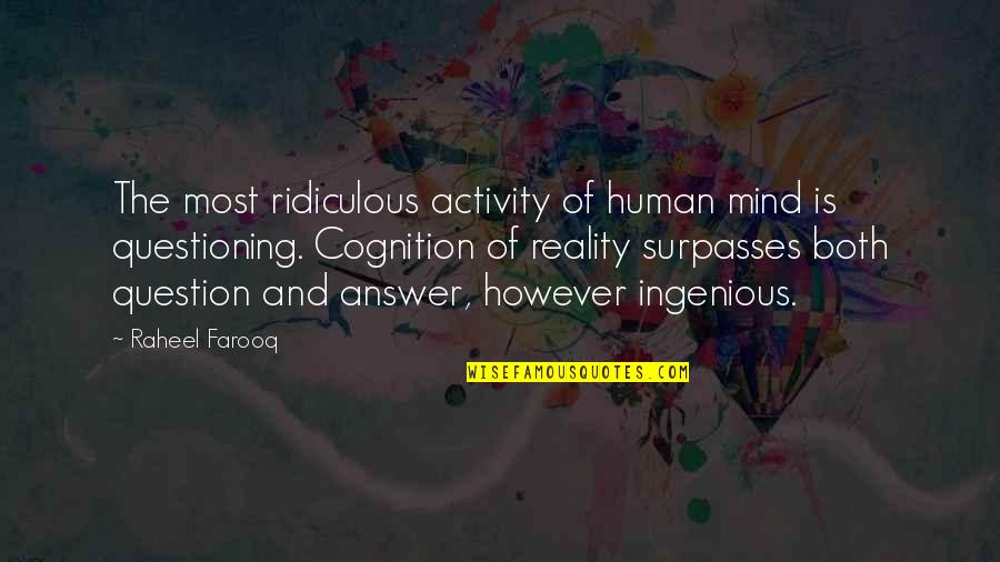 Mind Questioning Quotes By Raheel Farooq: The most ridiculous activity of human mind is