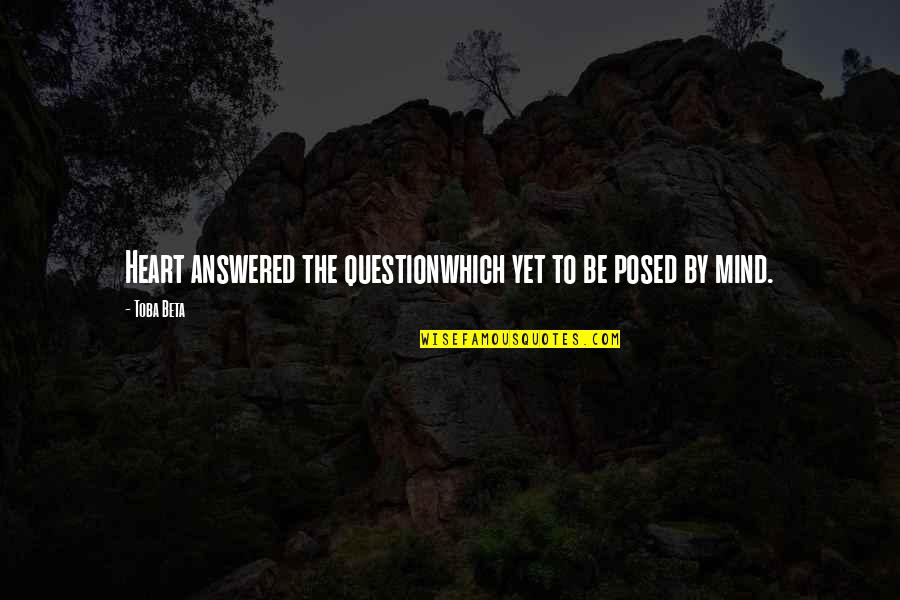 Mind Questioning Quotes By Toba Beta: Heart answered the questionwhich yet to be posed
