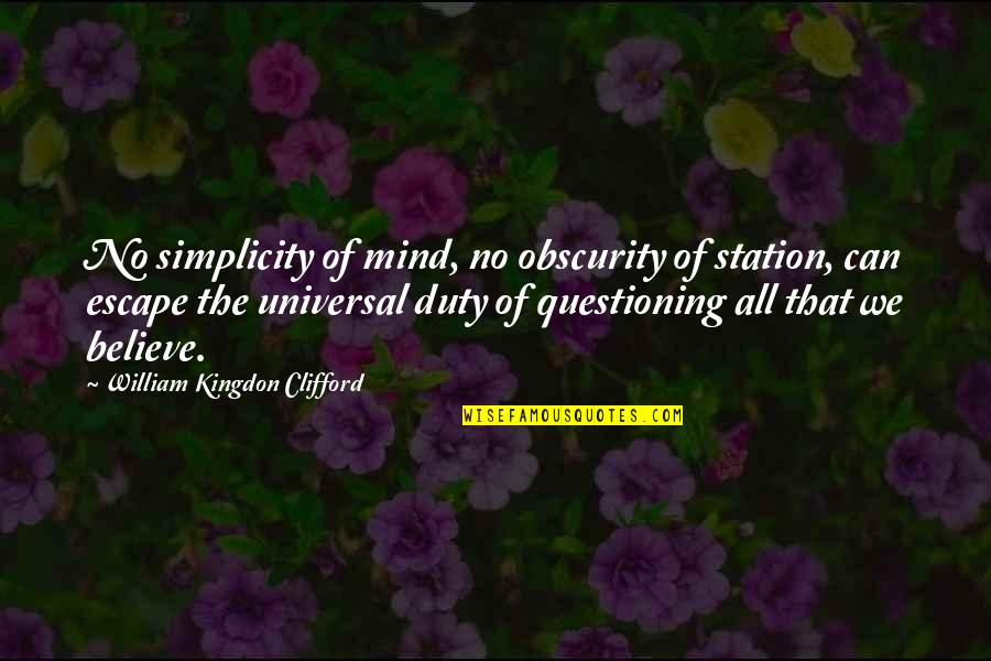 Mind Questioning Quotes By William Kingdon Clifford: No simplicity of mind, no obscurity of station,
