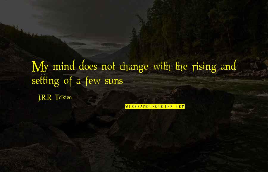 Mind Setting Quotes By J.R.R. Tolkien: My mind does not change with the rising