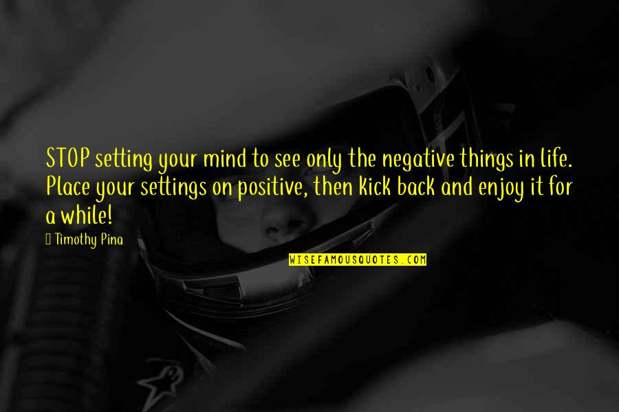 Mind Setting Quotes By Timothy Pina: STOP setting your mind to see only the