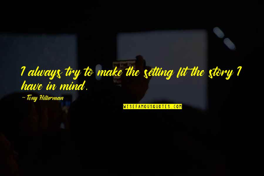 Mind Setting Quotes By Tony Hillerman: I always try to make the setting fit
