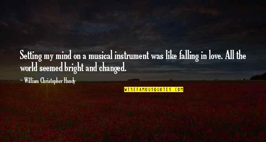 Mind Setting Quotes By William Christopher Handy: Setting my mind on a musical instrument was