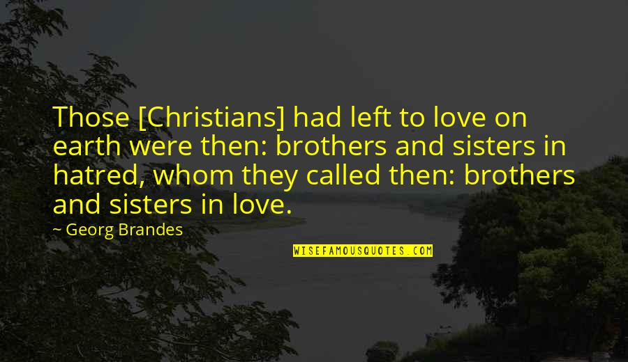 Mind Wandering At Night Quotes By Georg Brandes: Those [Christians] had left to love on earth