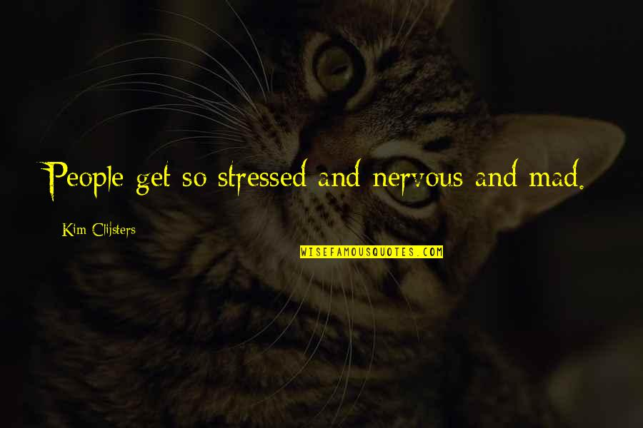 Mind Wandering At Night Quotes By Kim Clijsters: People get so stressed and nervous and mad.