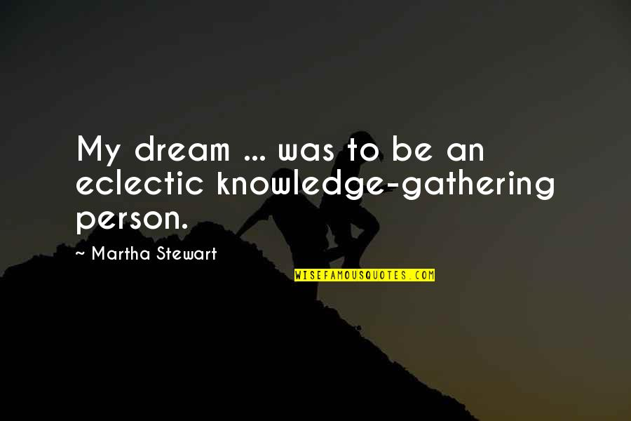 Mind Wandering At Night Quotes By Martha Stewart: My dream ... was to be an eclectic