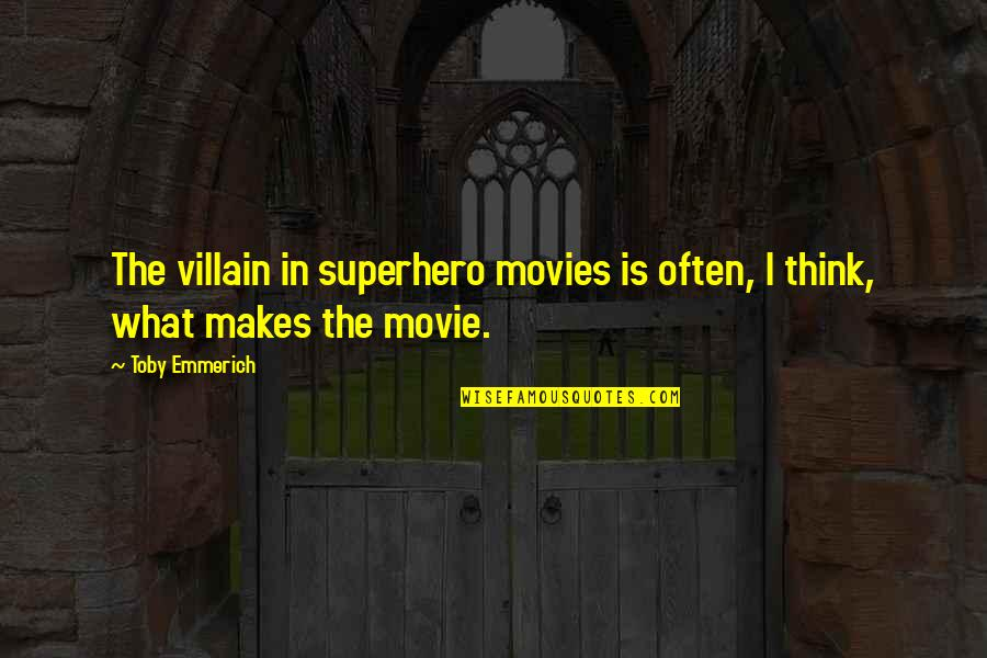 Mind Wandering At Night Quotes By Toby Emmerich: The villain in superhero movies is often, I