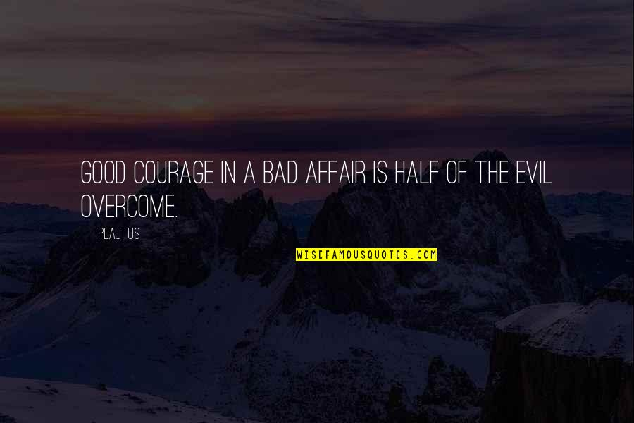 Mind Your Business Facebook Quotes By Plautus: Good courage in a bad affair is half