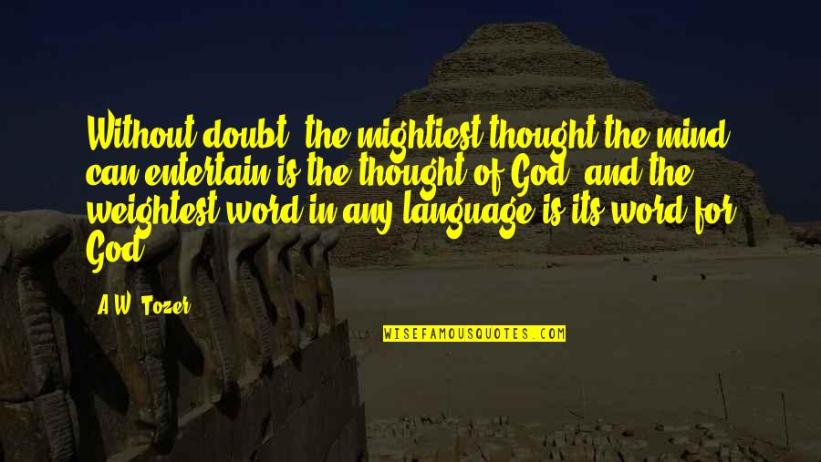 Mind Your Language Quotes By A.W. Tozer: Without doubt, the mightiest thought the mind can