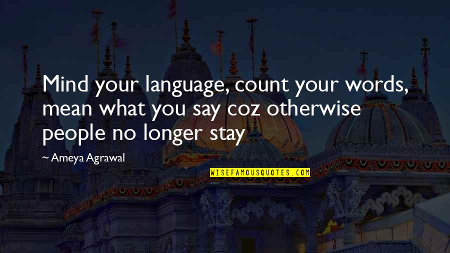Mind Your Language Quotes By Ameya Agrawal: Mind your language, count your words, mean what