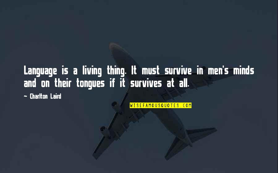 Mind Your Language Quotes By Charlton Laird: Language is a living thing. It must survive
