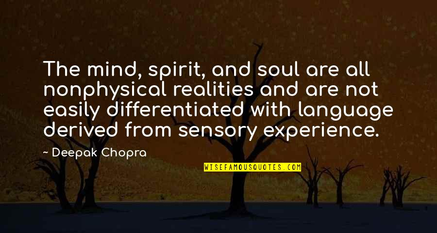 Mind Your Language Quotes By Deepak Chopra: The mind, spirit, and soul are all nonphysical