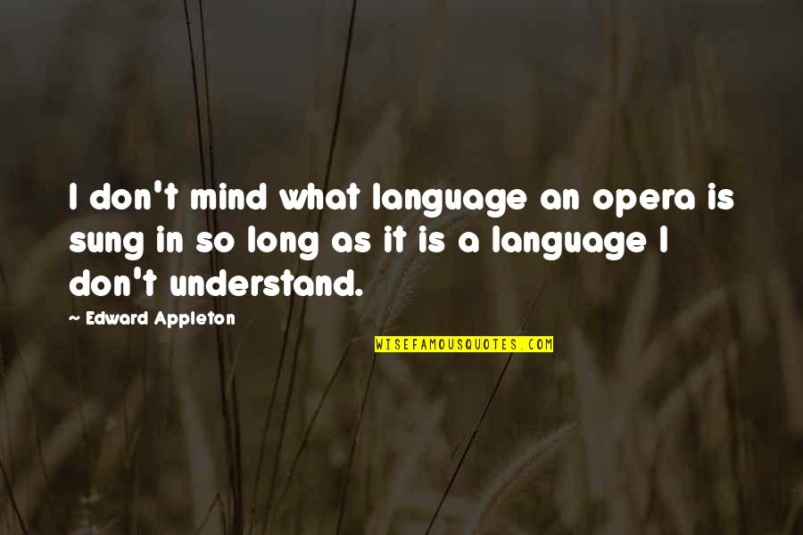 Mind Your Language Quotes By Edward Appleton: I don't mind what language an opera is
