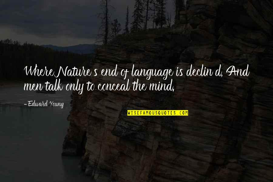 Mind Your Language Quotes By Edward Young: Where Nature's end of language is declin'd, And