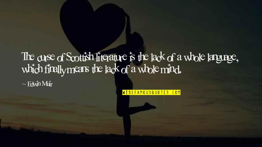 Mind Your Language Quotes By Edwin Muir: The curse of Scottish literature is the lack