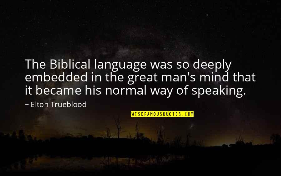Mind Your Language Quotes By Elton Trueblood: The Biblical language was so deeply embedded in