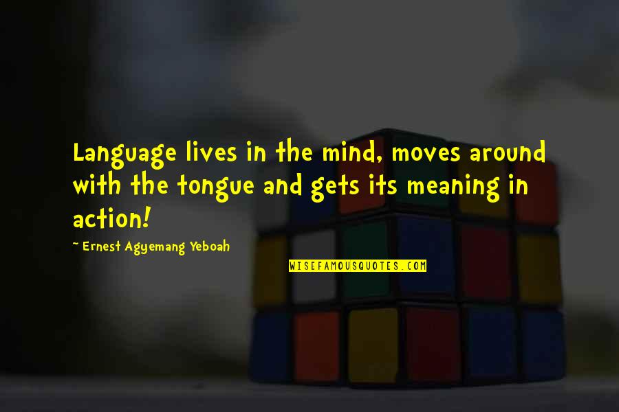 Mind Your Language Quotes By Ernest Agyemang Yeboah: Language lives in the mind, moves around with