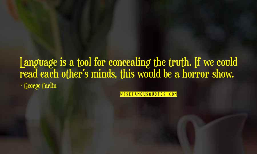 Mind Your Language Quotes By George Carlin: Language is a tool for concealing the truth.