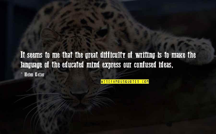 Mind Your Language Quotes By Helen Keller: It seems to me that the great difficulty