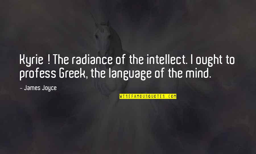 Mind Your Language Quotes By James Joyce: Kyrie ! The radiance of the intellect. I