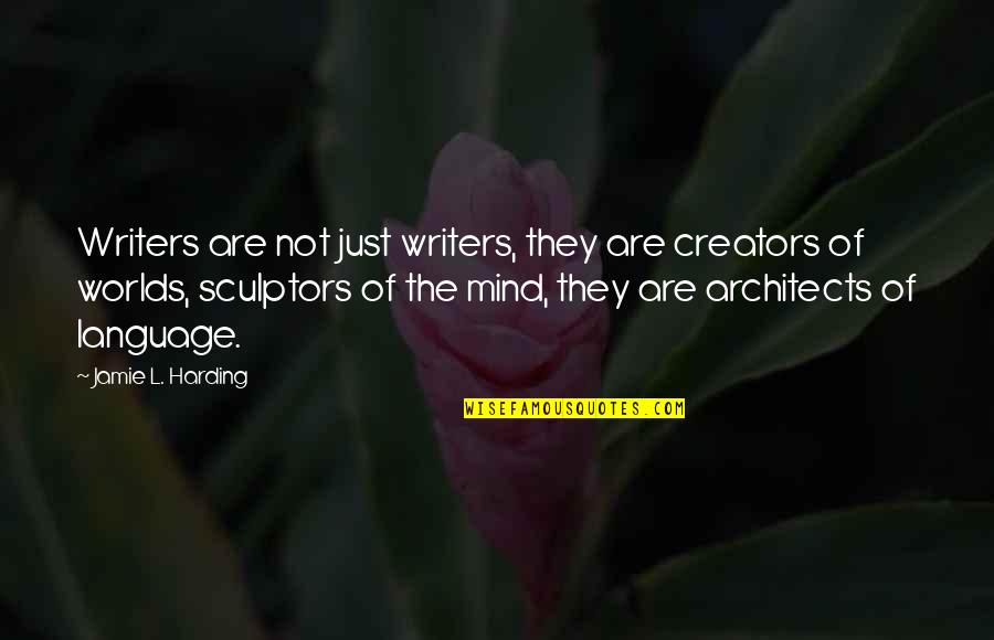Mind Your Language Quotes By Jamie L. Harding: Writers are not just writers, they are creators