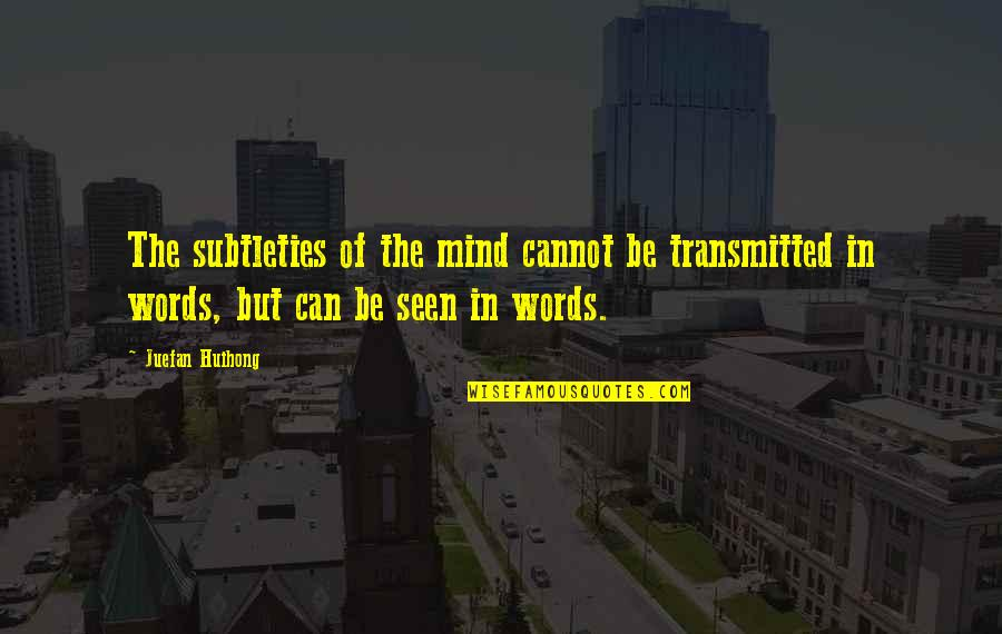 Mind Your Language Quotes By Juefan Huihong: The subtleties of the mind cannot be transmitted