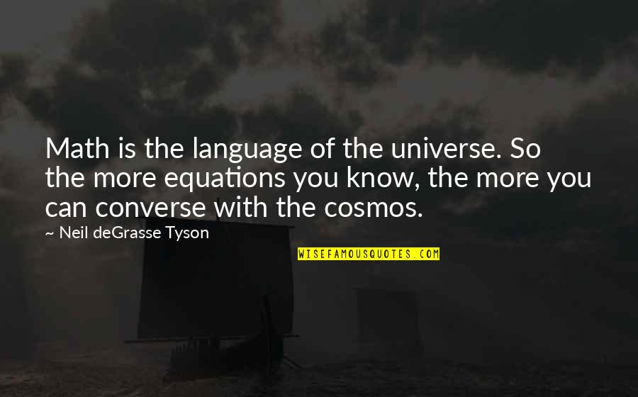 Mind Your Language Quotes By Neil DeGrasse Tyson: Math is the language of the universe. So