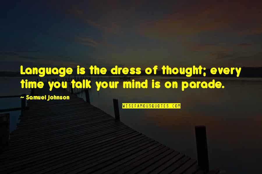 Mind Your Language Quotes By Samuel Johnson: Language is the dress of thought; every time