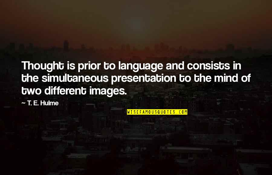 Mind Your Language Quotes By T. E. Hulme: Thought is prior to language and consists in